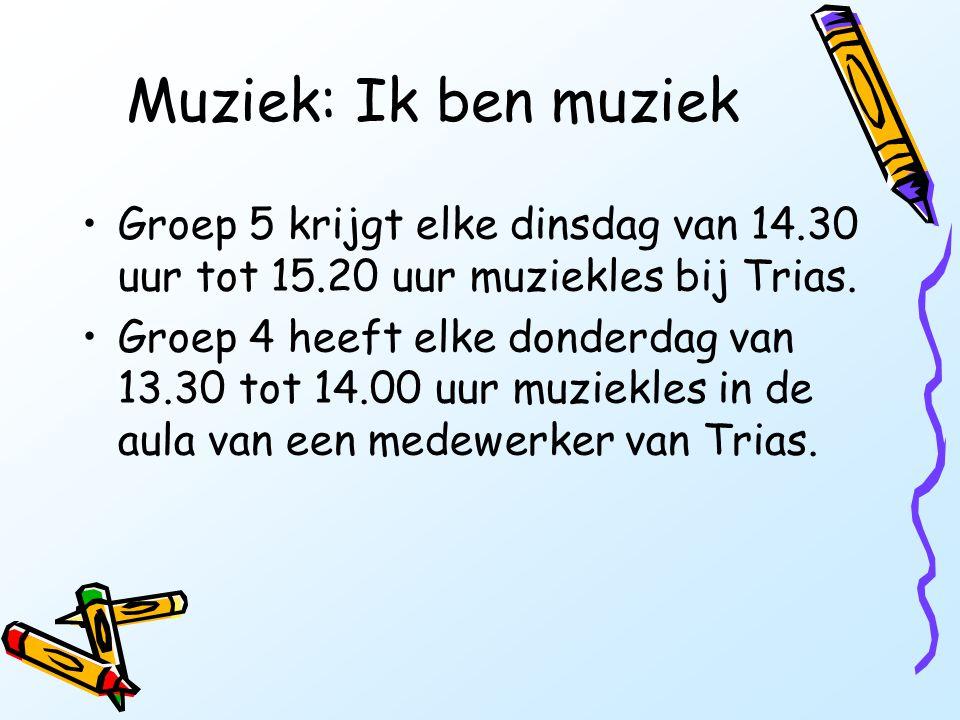 Muziek: Ik ben muziek •Groep 5 krijgt elke dinsdag van 14.30 uur tot 15.20 uur muziekles bij Trias. •Groep 4 heeft elke donderdag van 13.30 tot 14.00
