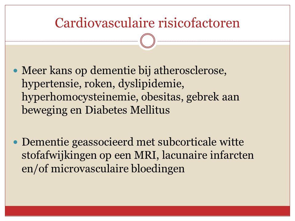 Cardiovasculaire risicofactoren  Meer kans op dementie bij atherosclerose, hypertensie, roken, dyslipidemie, hyperhomocysteinemie, obesitas, gebrek a