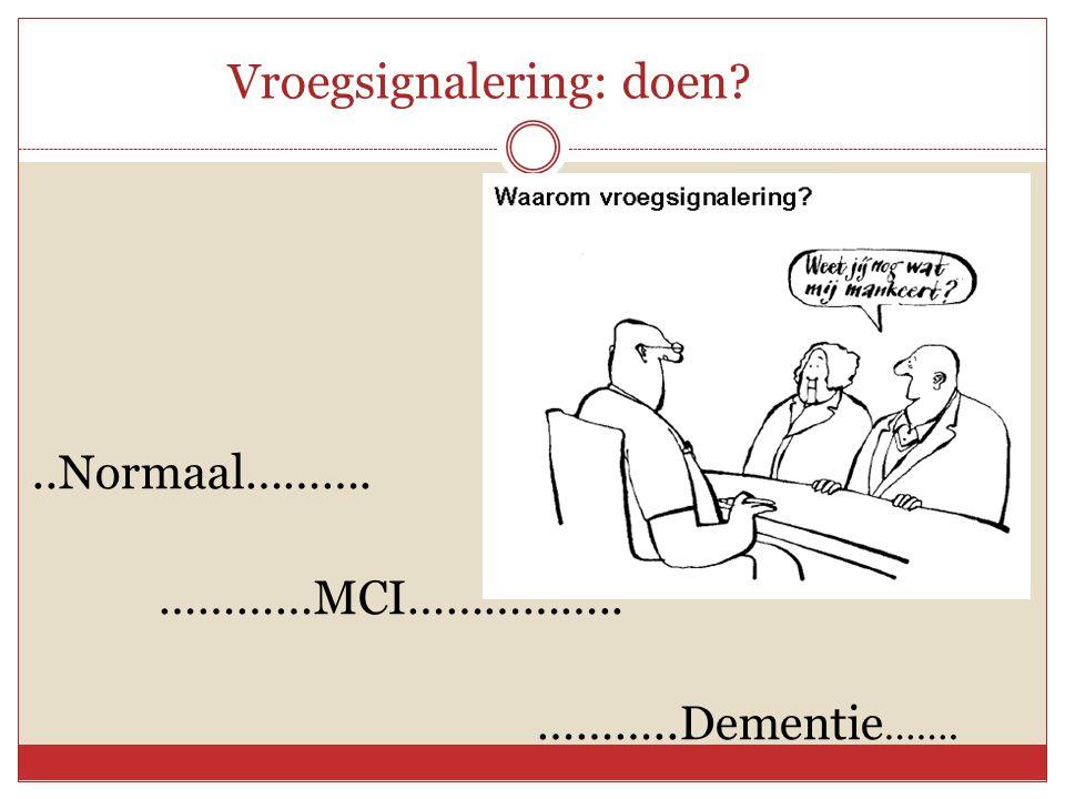 Vroegsignalering: doen?..Normaal………. …………MCI…………….. ………..Dementie …….