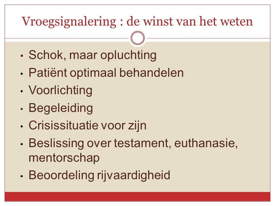 Vroegsignalering : de winst van het weten • Schok, maar opluchting • Patiënt optimaal behandelen • Voorlichting • Begeleiding • Crisissituatie voor zi