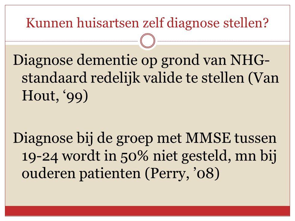 Kunnen huisartsen zelf diagnose stellen? Diagnose dementie op grond van NHG- standaard redelijk valide te stellen (Van Hout, '99) Diagnose bij de groe