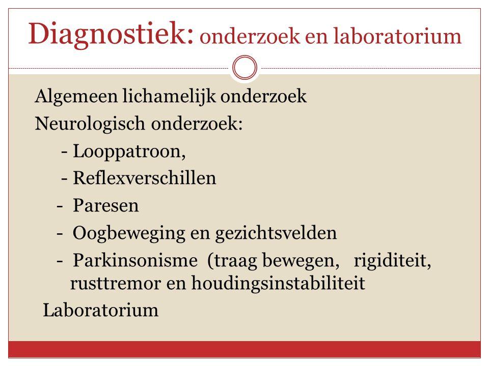Diagnostiek: onderzoek en laboratorium Algemeen lichamelijk onderzoek Neurologisch onderzoek: - Looppatroon, - Reflexverschillen - Paresen - Oogbewegi
