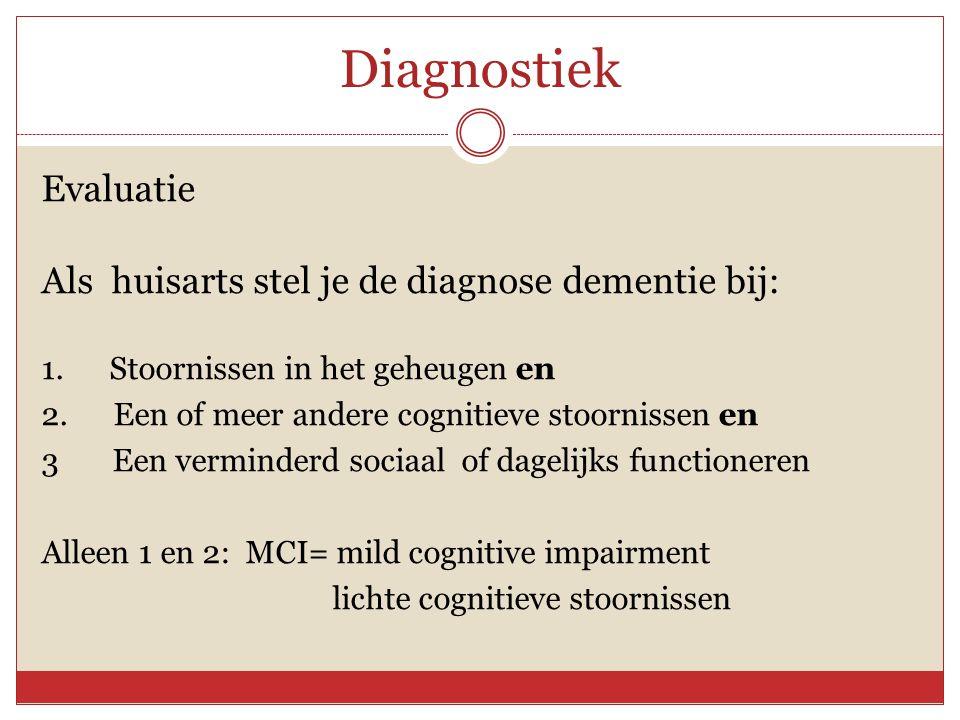 Diagnostiek Evaluatie Als huisarts stel je de diagnose dementie bij: 1. Stoornissen in het geheugen en 2. Een of meer andere cognitieve stoornissen en
