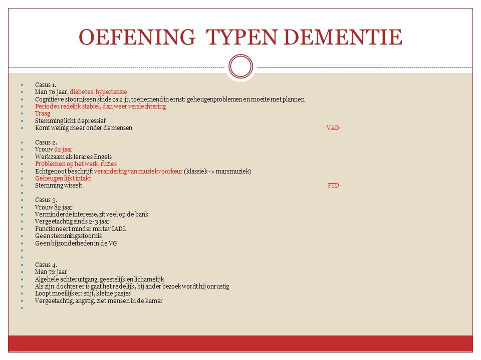 OEFENING TYPEN DEMENTIE  Casus 1.  Man 76 jaar, diabetes, hypertensie  Cognitieve stoornissen sinds ca 2 jr, toenemend in ernst: geheugenproblemen