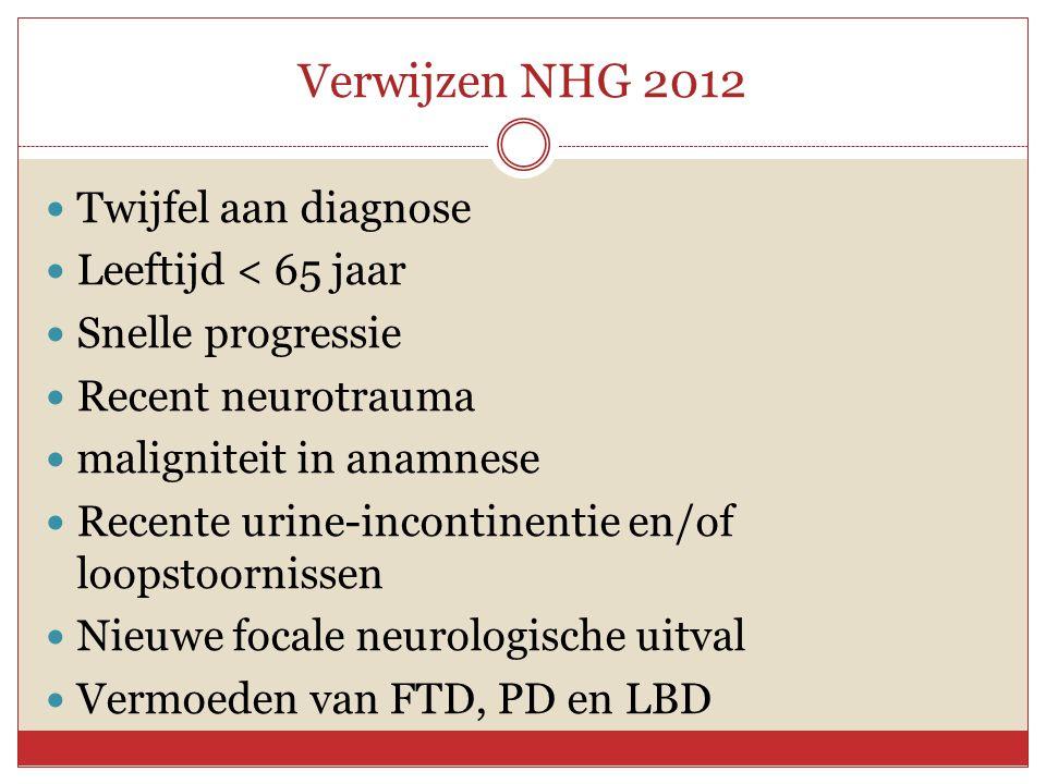 Verwijzen NHG 2012  Twijfel aan diagnose  Leeftijd < 65 jaar  Snelle progressie  Recent neurotrauma  maligniteit in anamnese  Recente urine-inco