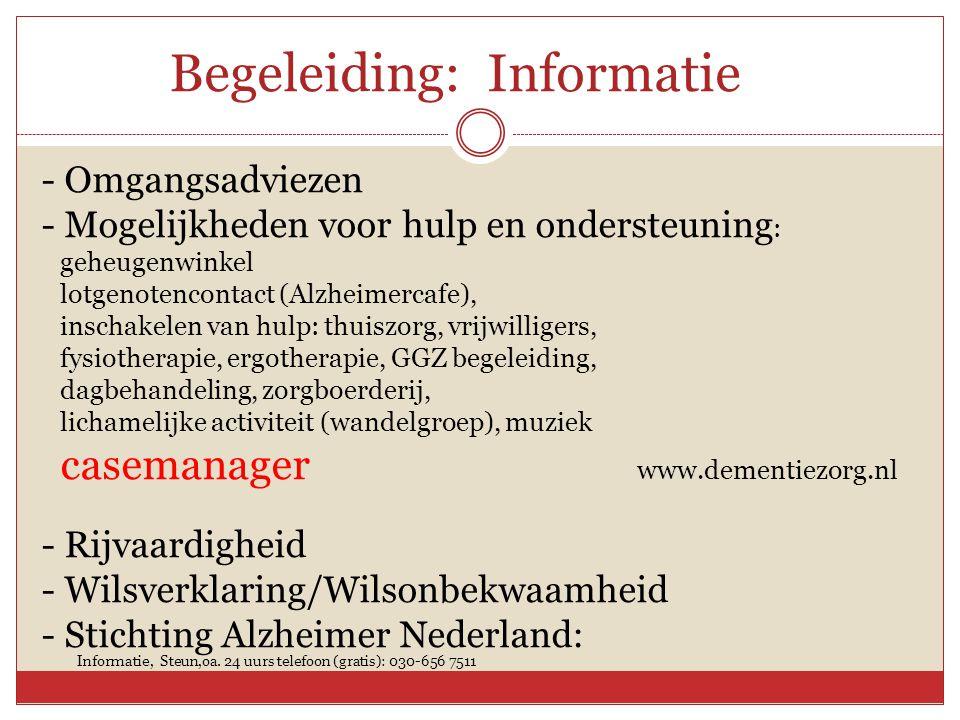 Begeleiding: Informatie - Omgangsadviezen - Mogelijkheden voor hulp en ondersteuning : geheugenwinkel lotgenotencontact (Alzheimercafe), inschakelen v