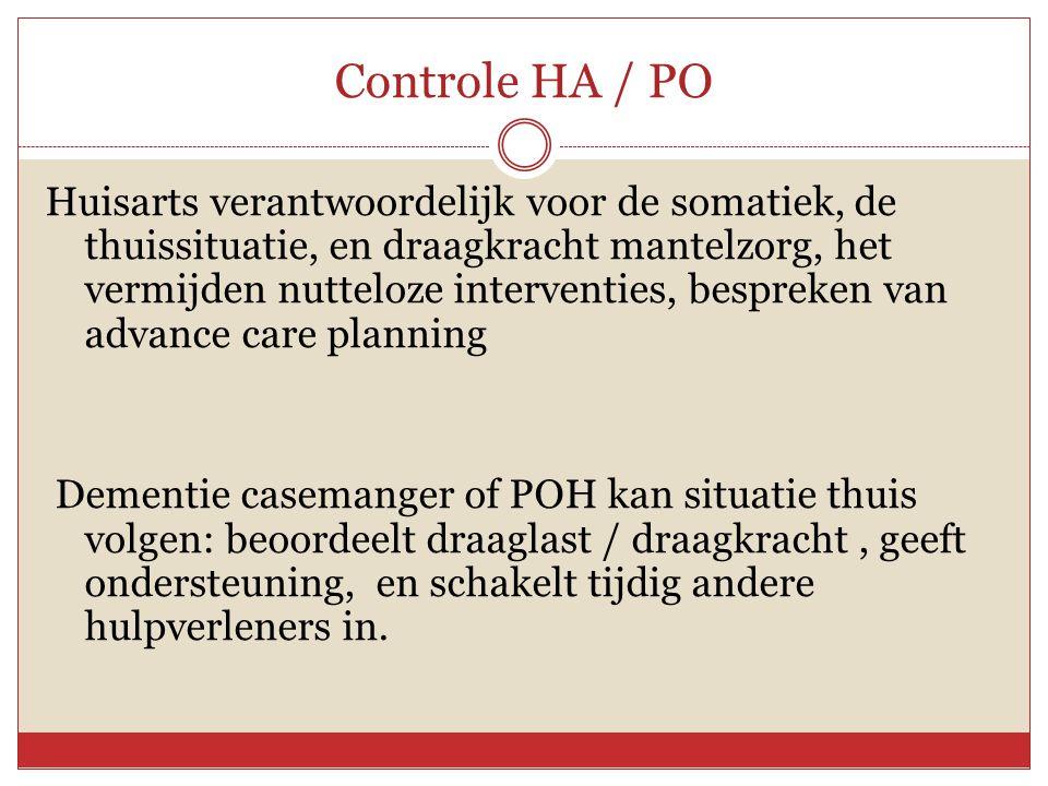 Controle HA / PO Huisarts verantwoordelijk voor de somatiek, de thuissituatie, en draagkracht mantelzorg, het vermijden nutteloze interventies, bespre