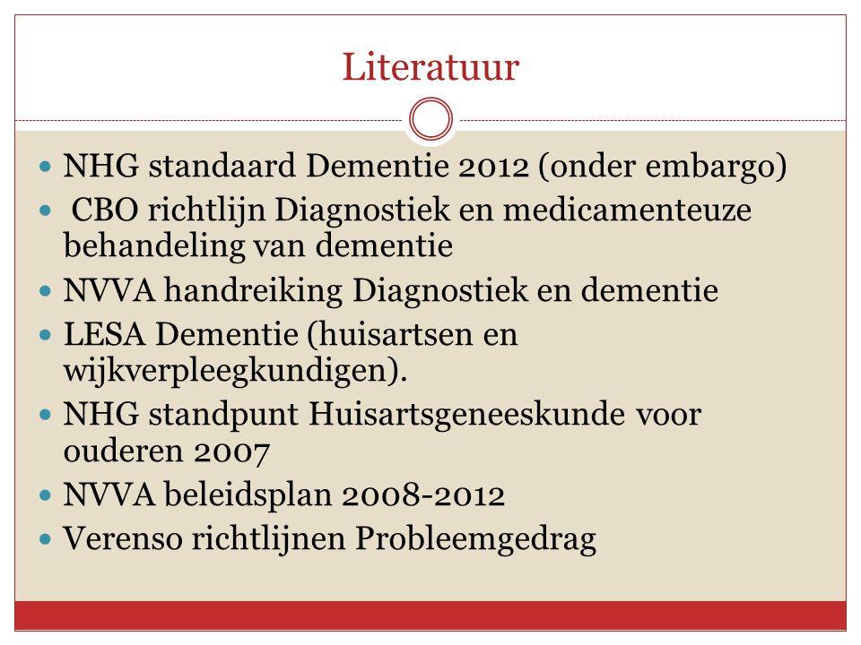 Literatuur  NHG standaard Dementie 2012 (onder embargo)  CBO richtlijn Diagnostiek en medicamenteuze behandeling van dementie  NVVA handreiking Dia