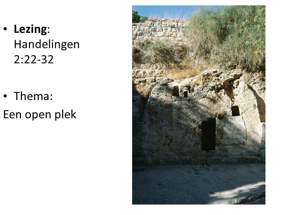 • Lezing: Handelingen 2:22-32 • Thema: Een open plek
