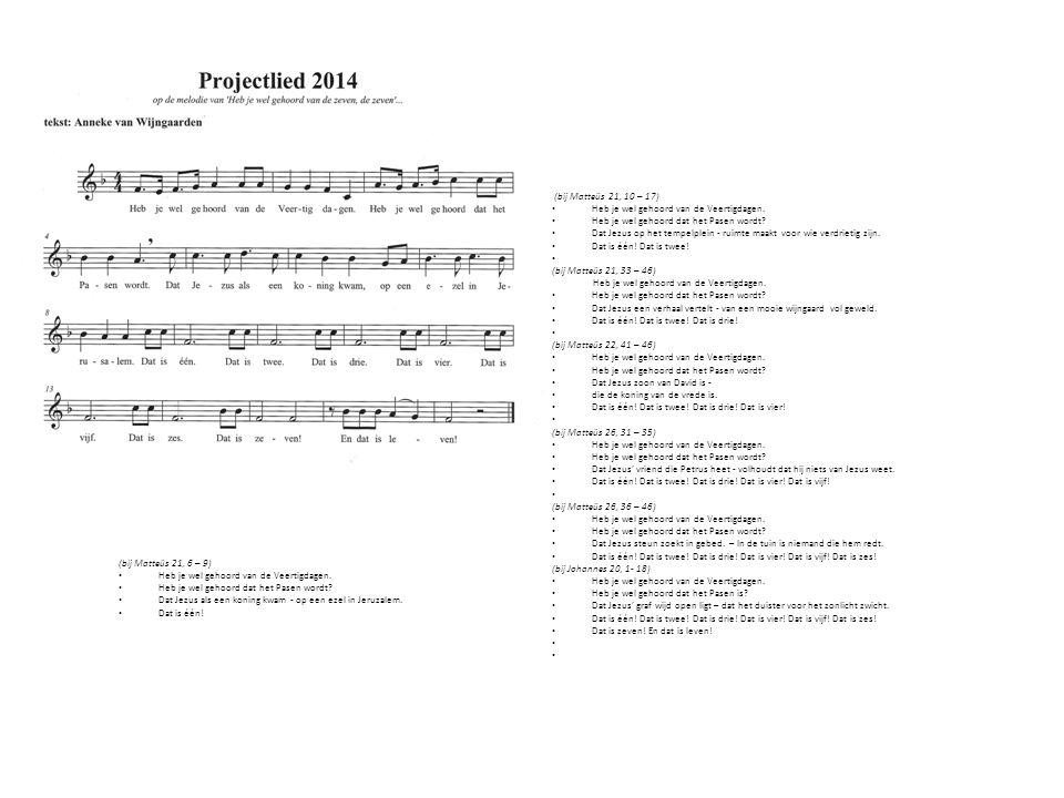 Op de melodie van 'Heb je wel gehoord van de zeven, de zeven'… (bij Matteüs 21, 6 – 9) • Heb je wel gehoord van de Veertigdagen. • Heb je wel gehoord