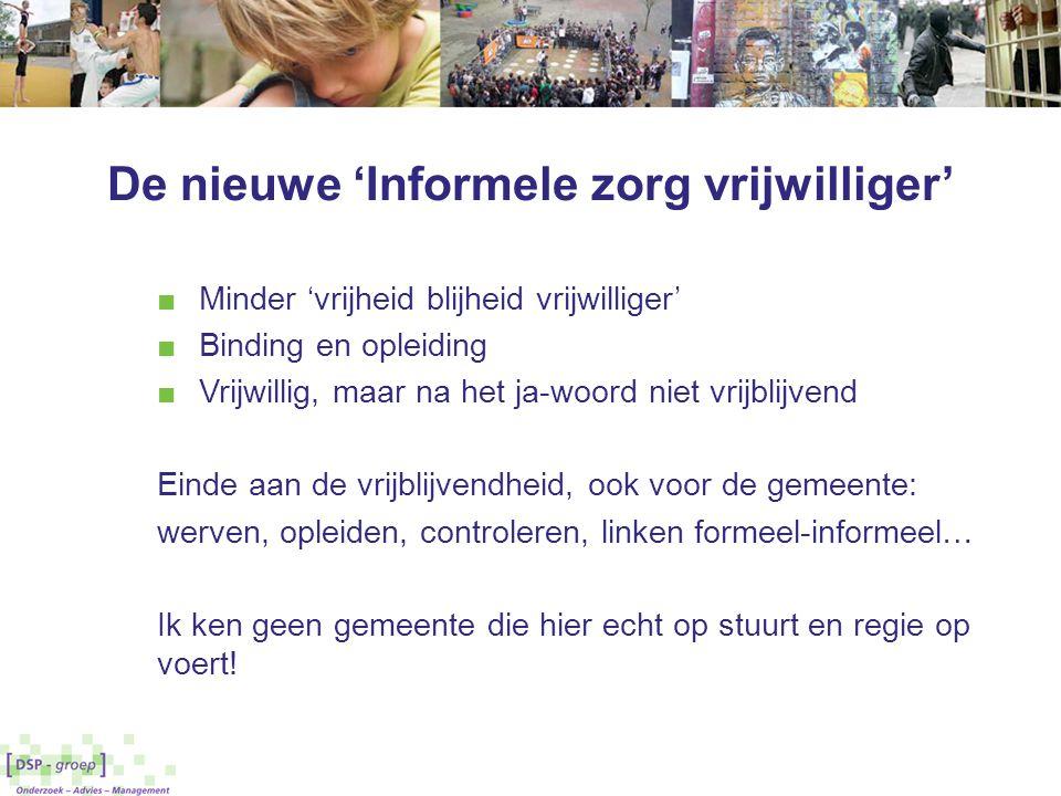 De nieuwe 'Informele zorg vrijwilliger' ■ Minder 'vrijheid blijheid vrijwilliger' ■ Binding en opleiding ■ Vrijwillig, maar na het ja-woord niet vrijb