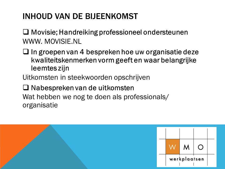 INHOUD VAN DE BIJEENKOMST  Movisie; Handreiking professioneel ondersteunen WWW.