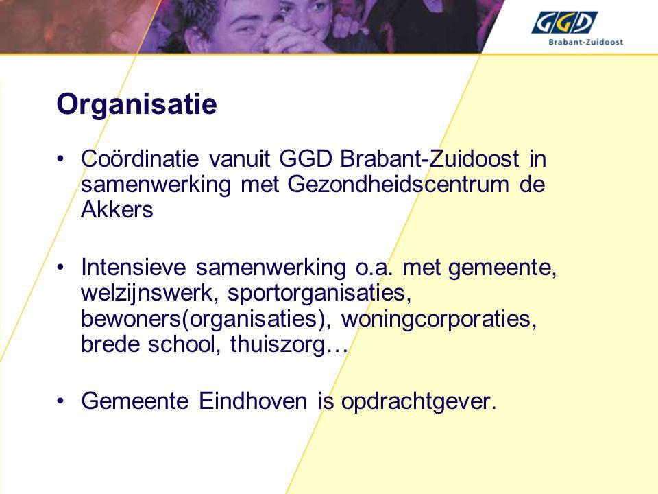 Organisatie •Coördinatie vanuit GGD Brabant-Zuidoost in samenwerking met Gezondheidscentrum de Akkers •Intensieve samenwerking o.a.