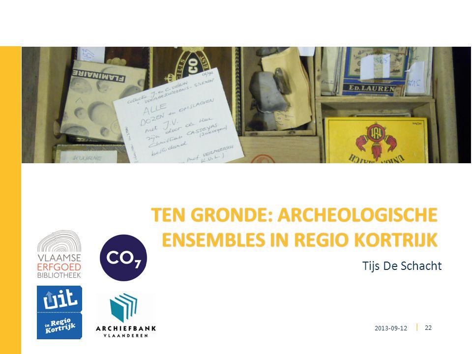 2013-09-12 22 | Tijs De Schacht TEN GRONDE: ARCHEOLOGISCHE ENSEMBLES IN REGIO KORTRIJK