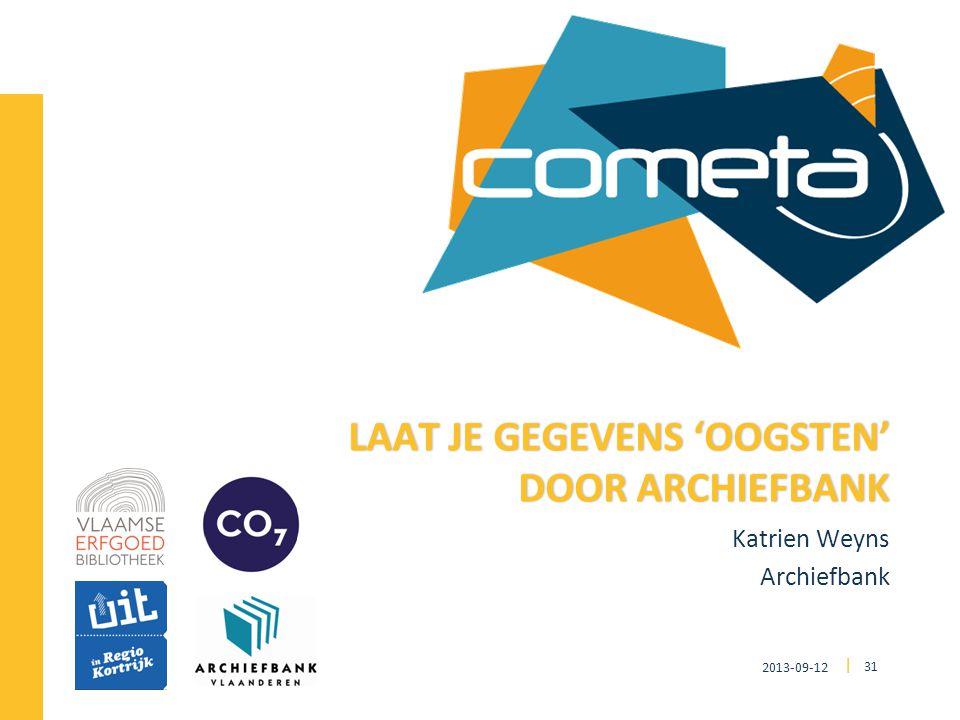 2013-09-12 31 | Katrien Weyns Archiefbank LAAT JE GEGEVENS 'OOGSTEN' DOOR ARCHIEFBANK