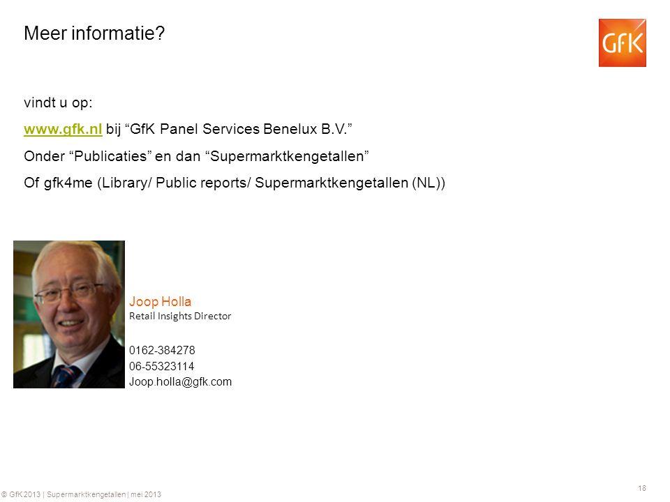 18 © GfK 2013 | Supermarktkengetallen | mei 2013 0162-384278 Retail Insights Director Joop Holla 06-55323114 Joop.holla@gfk.com Meer informatie.