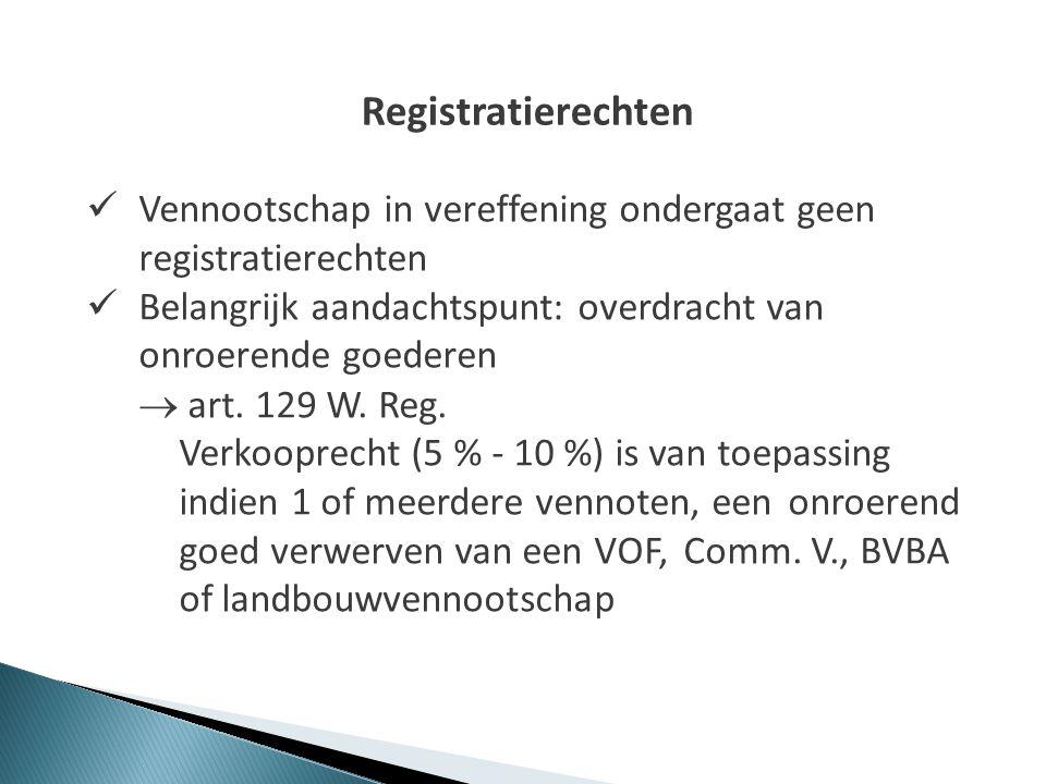 Registratierechten  Vennootschap in vereffening ondergaat geen registratierechten  Belangrijk aandachtspunt: overdracht van onroerende goederen  ar