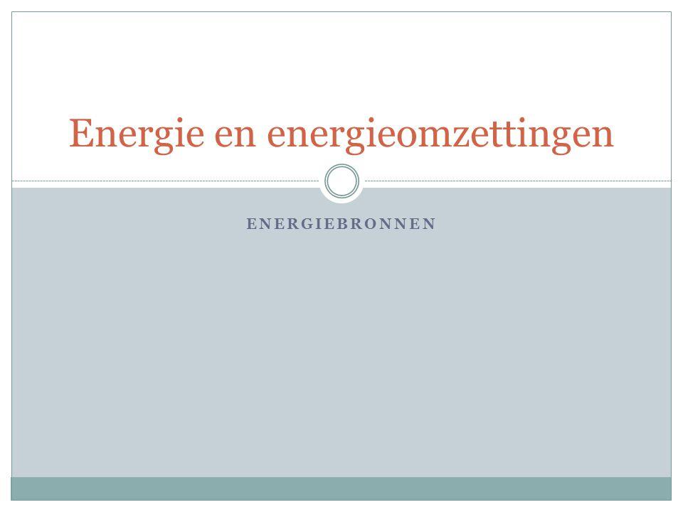 ENERGIEBRONNEN Energie en energieomzettingen