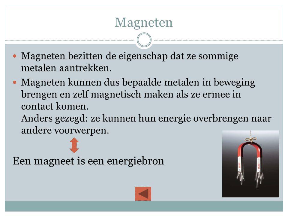 Magneten  Magneten bezitten de eigenschap dat ze sommige metalen aantrekken.  Magneten kunnen dus bepaalde metalen in beweging brengen en zelf magne