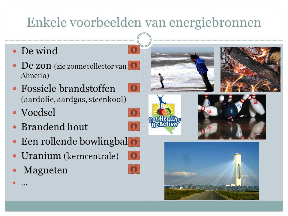 Enkele voorbeelden van energiebronnen  De wind  De zon (zie zonnecollector van Almeria)  Fossiele brandstoffen (aardolie, aardgas, steenkool)  Voe