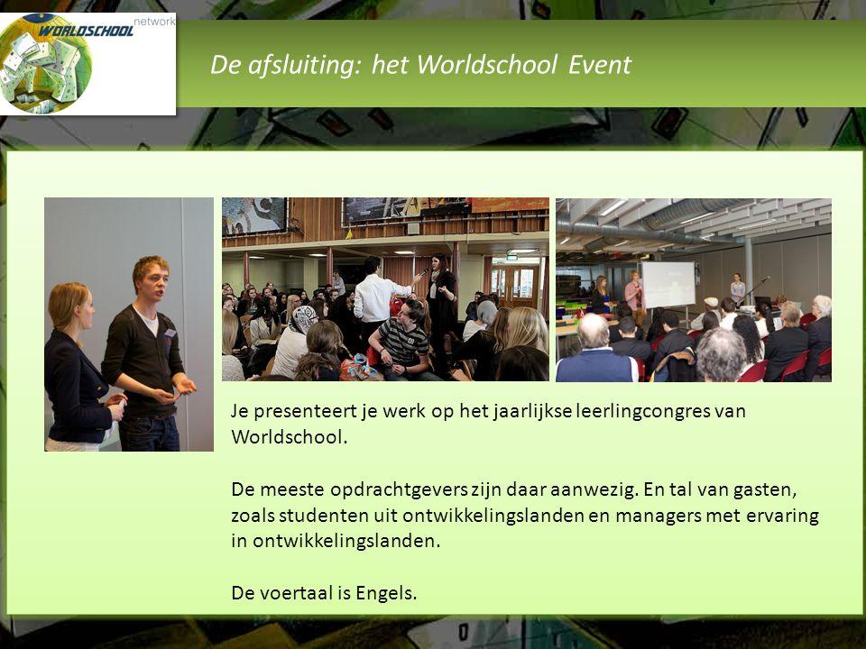 De afsluiting: het Worldschool Event Je presenteert je werk op het jaarlijkse leerlingcongres van Worldschool. De meeste opdrachtgevers zijn daar aanw