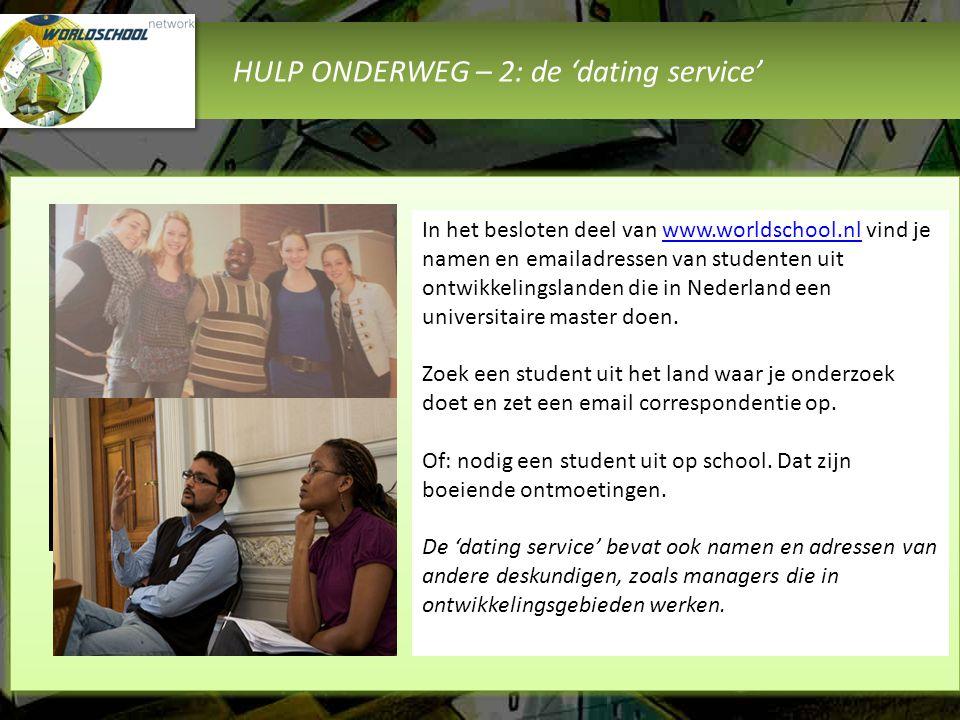 HULP ONDERWEG – 2: de 'dating service' In het besloten deel van www.worldschool.nl vind je namen en emailadressen van studenten uit ontwikkelingslande