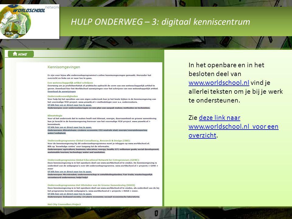 HULP ONDERWEG – 3: digitaal kenniscentrum In het openbare en in het besloten deel van www.worldschool.nl vind je allerlei teksten om je bij je werk te