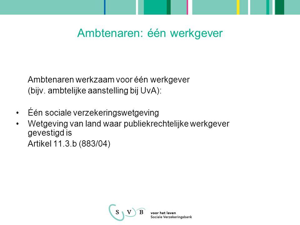 Werknemers: meer dan één werkgever Bij werken als werknemer in meer landen, voor meer dan één werkgever is altijd de sociale verzekeringswetgeving van het woonland van toepassing Artikel 13.1.a (883/04)