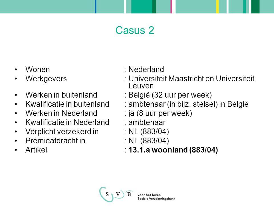 Casus 3 •Wonen: Duitsland •Werkgevers : Universitair Medisch Centrum Groningen en Duitse privékliniek •Werken in buitenland: Duitsland (1 dag per maand) •Kwalificatie in buitenland: werknemer •Werken in Nederland: ja (ca.