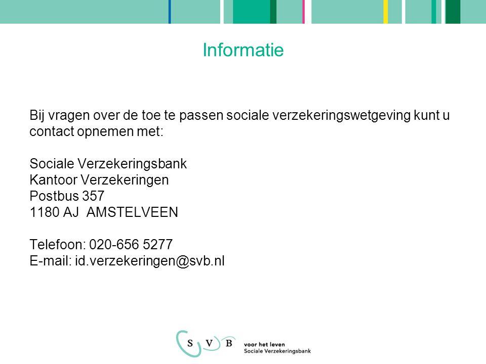 Informatie Bij vragen over de toe te passen sociale verzekeringswetgeving kunt u contact opnemen met: Sociale Verzekeringsbank Kantoor Verzekeringen P
