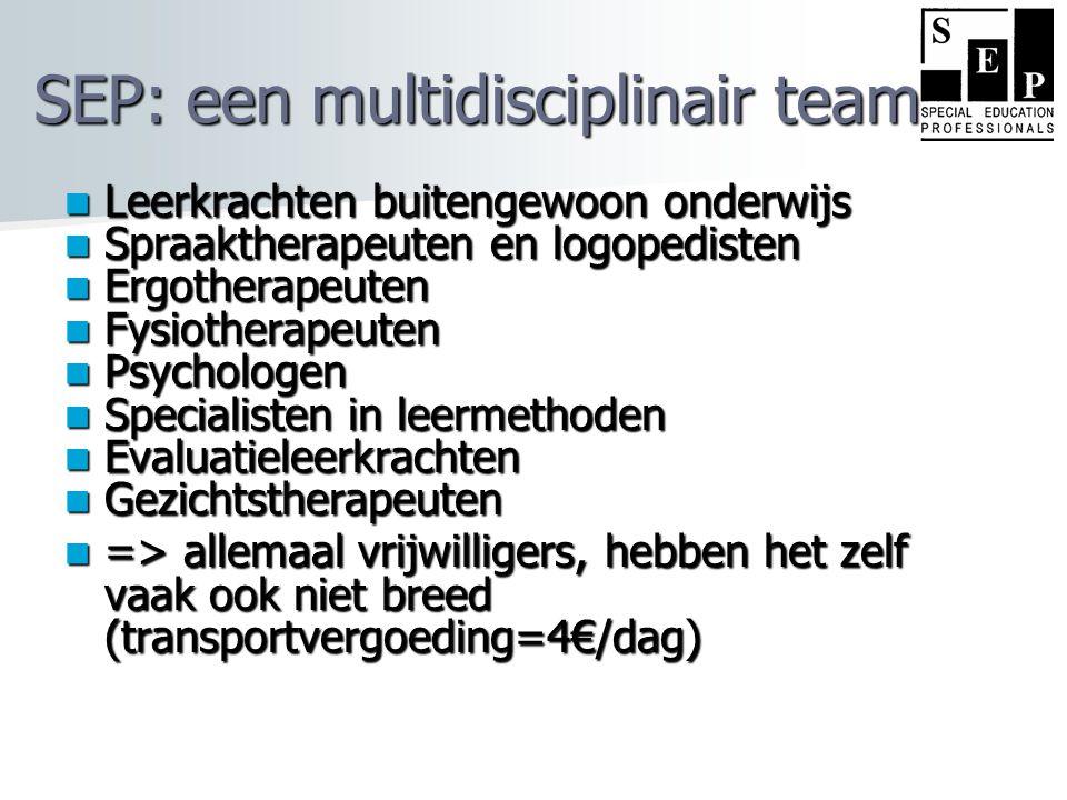 SEP: een multidisciplinair team  Leerkrachten buitengewoon onderwijs  Spraaktherapeuten en logopedisten  Ergotherapeuten  Fysiotherapeuten  Psych