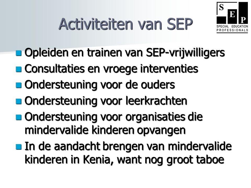 Activiteiten van SEP  Opleiden en trainen van SEP-vrijwilligers  Consultaties en vroege interventies  Ondersteuning voor de ouders  Ondersteuning