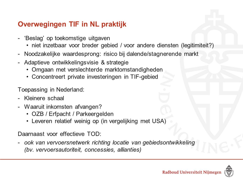 Overwegingen TIF in NL praktijk -'Beslag' op toekomstige uitgaven •niet inzetbaar voor breder gebied / voor andere diensten (legitimiteit?) -Noodzakel