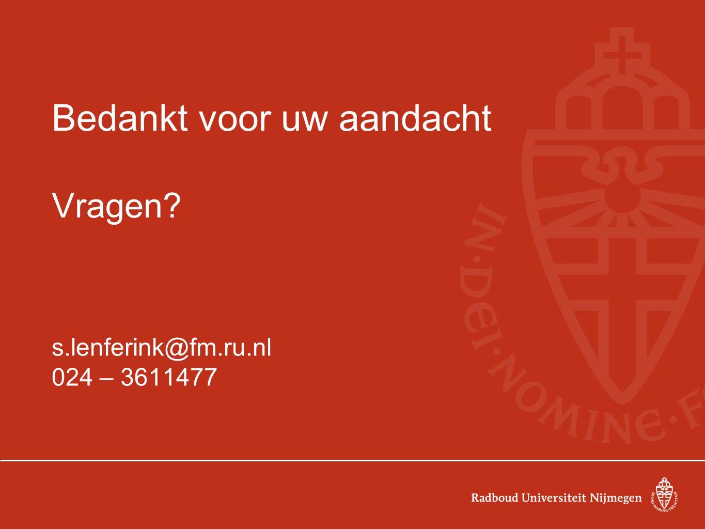 Bedankt voor uw aandacht Vragen? s.lenferink@fm.ru.nl 024 – 3611477