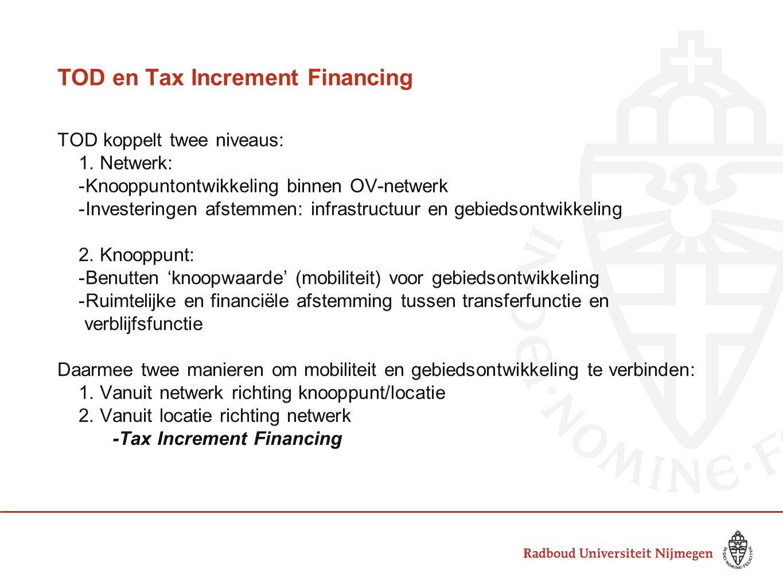 Tax Increment Financing (TIF): doel en werking Sinds 1952 toegepast in de USA Essentie: Investering wordt gefinancierd door op langere termijn gegenereerde extra belastinginkomsten als gevolg van de investering 1.Ontwikkeling wordt voorgefinancierd (publiek, privaat of publiek-privaat) 2.Project stimuleert private investeringen in een gebied en levert groei op 3.Grond/vastgoedwaardes stijgen en deze stijging wordt afgevangen 4.Afgevangen extra inkomsten ('increment') worden gebruikt om voorfinanciering te vergoeden