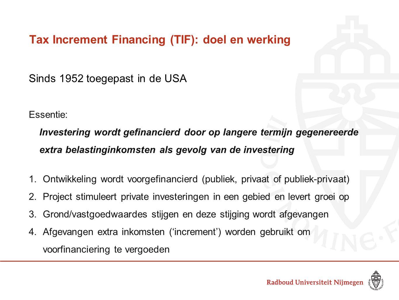 Tax Increment Financing (TIF): doel en werking Sinds 1952 toegepast in de USA Essentie: Investering wordt gefinancierd door op langere termijn gegener