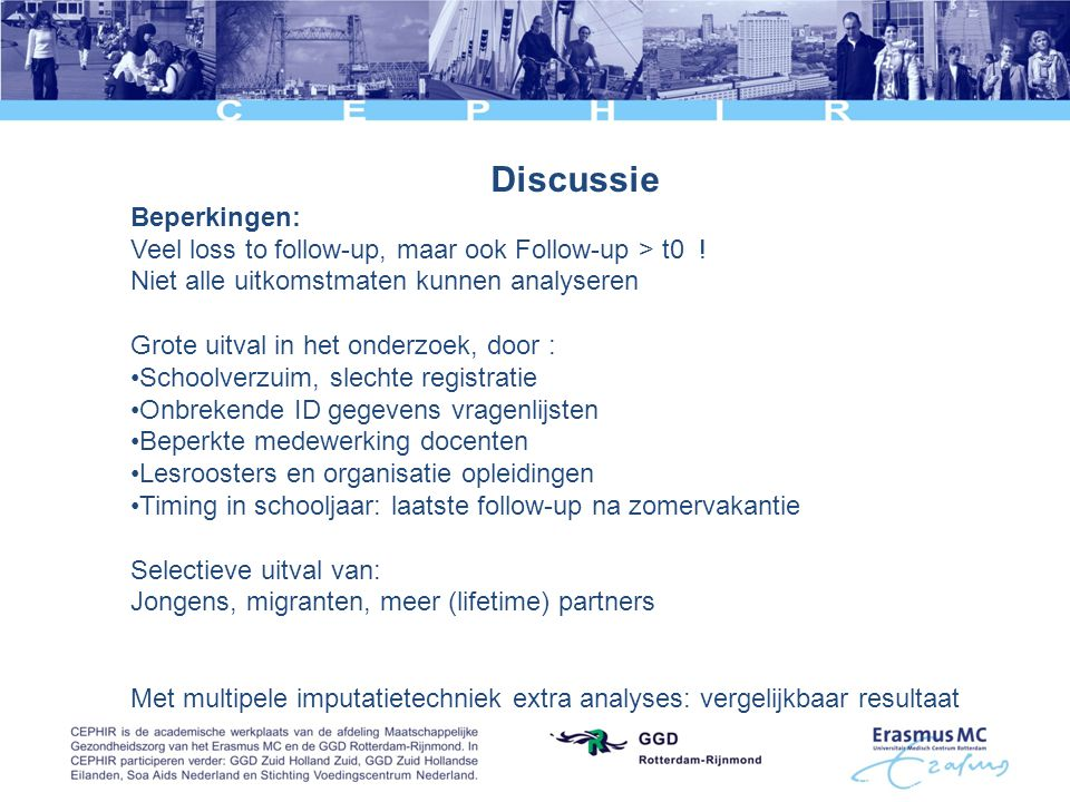 Discussie Beperkingen: Veel loss to follow-up, maar ook Follow-up > t0 .