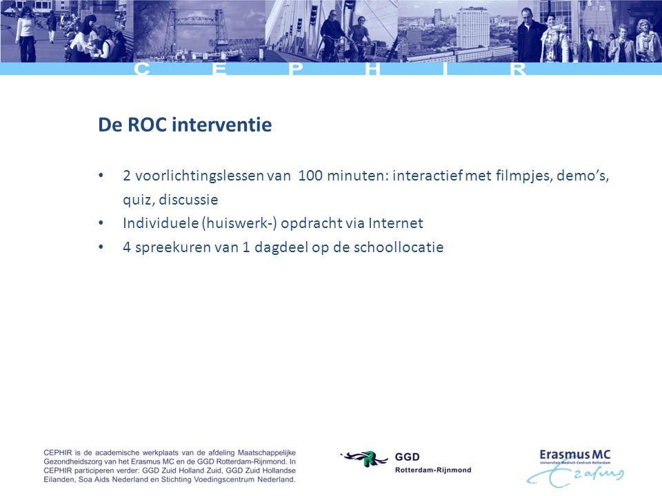 De ROC interventie • 2 voorlichtingslessen van 100 minuten: interactief met filmpjes, demo's, quiz, discussie • Individuele (huiswerk-) opdracht via I