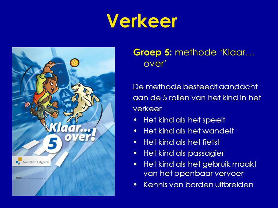 Verkeer Groep 5: methode 'Klaar… over' De methode besteedt aandacht aan de 5 rollen van het kind in het verkeer •Het kind als het speelt •Het kind als