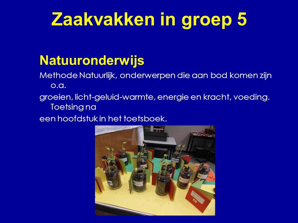 Zaakvakken in groep 5 Natuuronderwijs Methode Natuurlijk, onderwerpen die aan bod komen zijn o.a. groeien, licht-geluid-warmte, energie en kracht, voe