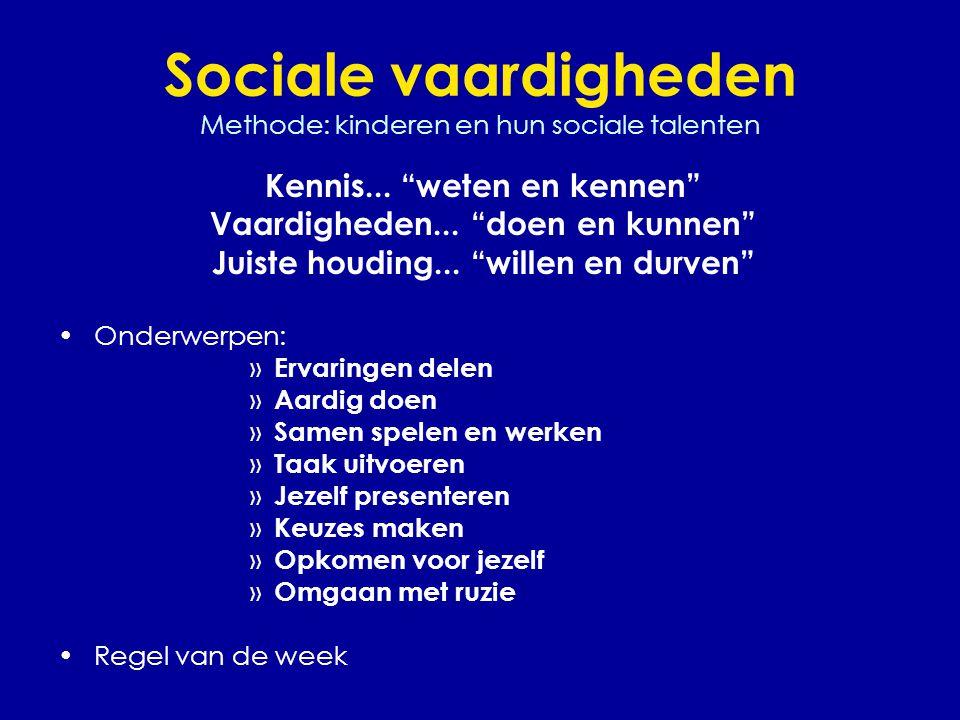 """Sociale vaardigheden Methode: kinderen en hun sociale talenten Kennis... """"weten en kennen"""" Vaardigheden... """"doen en kunnen"""" Juiste houding... """"willen"""