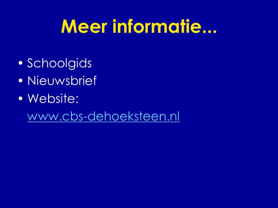 Meer informatie... •Schoolgids •Nieuwsbrief •Website: www.cbs-dehoeksteen.nl