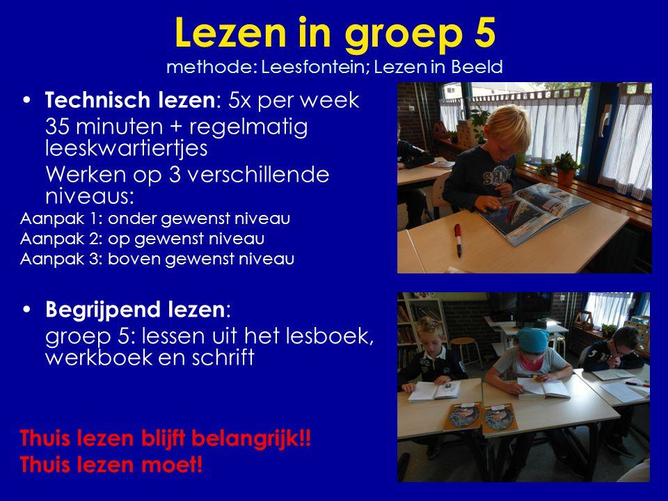 Lezen in groep 5 methode: Leesfontein; Lezen in Beeld • Technisch lezen : 5x per week 35 minuten + regelmatig leeskwartiertjes Werken op 3 verschillen