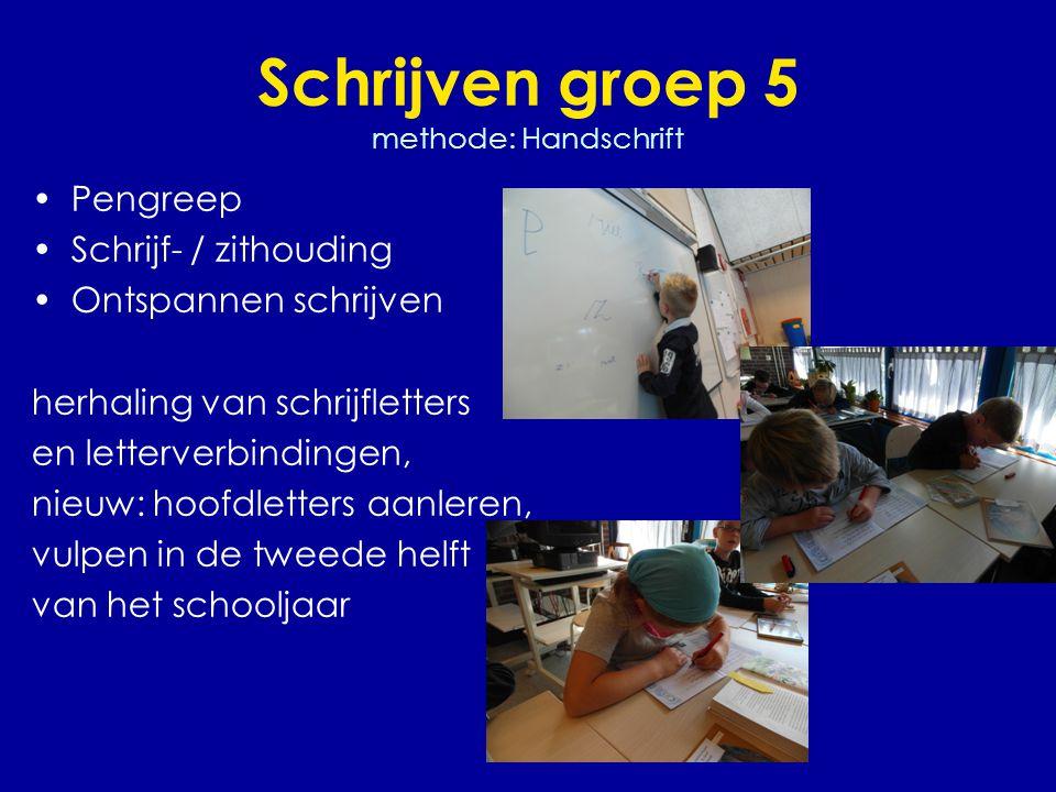 Schrijven groep 5 methode: Handschrift •Pengreep •Schrijf- / zithouding •Ontspannen schrijven herhaling van schrijfletters en letterverbindingen, nieu