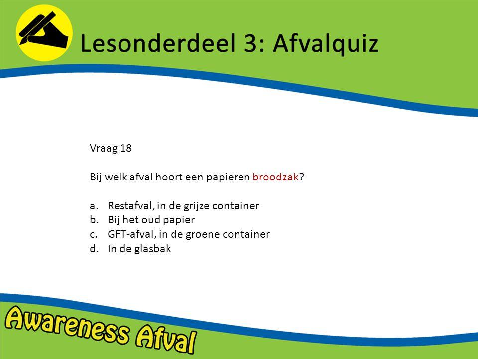 Vraag 18 Bij welk afval hoort een papieren broodzak.