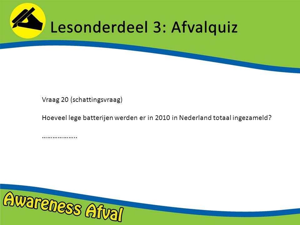 Vraag 20 (schattingsvraag) Hoeveel lege batterijen werden er in 2010 in Nederland totaal ingezameld.