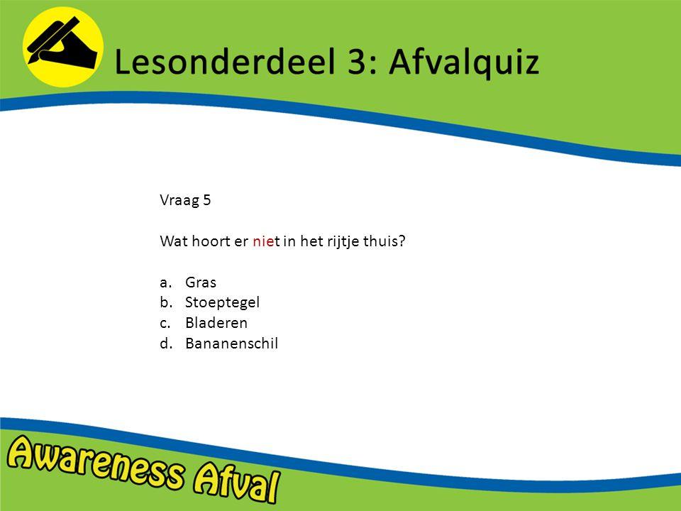 Vraag 5 Wat hoort er niet in het rijtje thuis? a.Gras b.Stoeptegel c.Bladeren d.Bananenschil