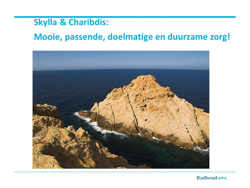 Skylla & Charibdis: Mooie, passende, doelmatige en duurzame zorg!