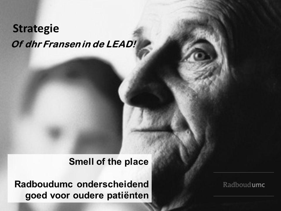 Smell of the place Radboudumc onderscheidend goed voor oudere patiënten Of dhr Fransen in de LEAD! Strategie