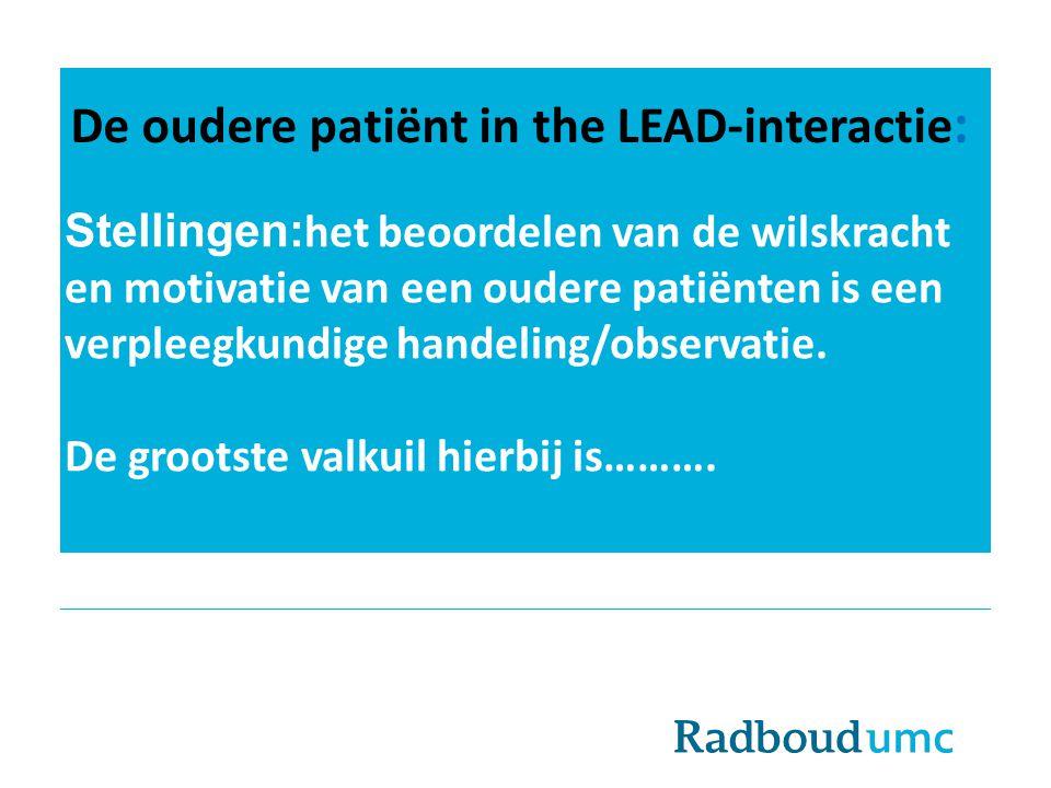 De oudere patiënt in the LEAD-interactie : Stellingen: het beoordelen van de wilskracht en motivatie van een oudere patiënten is een verpleegkundige h